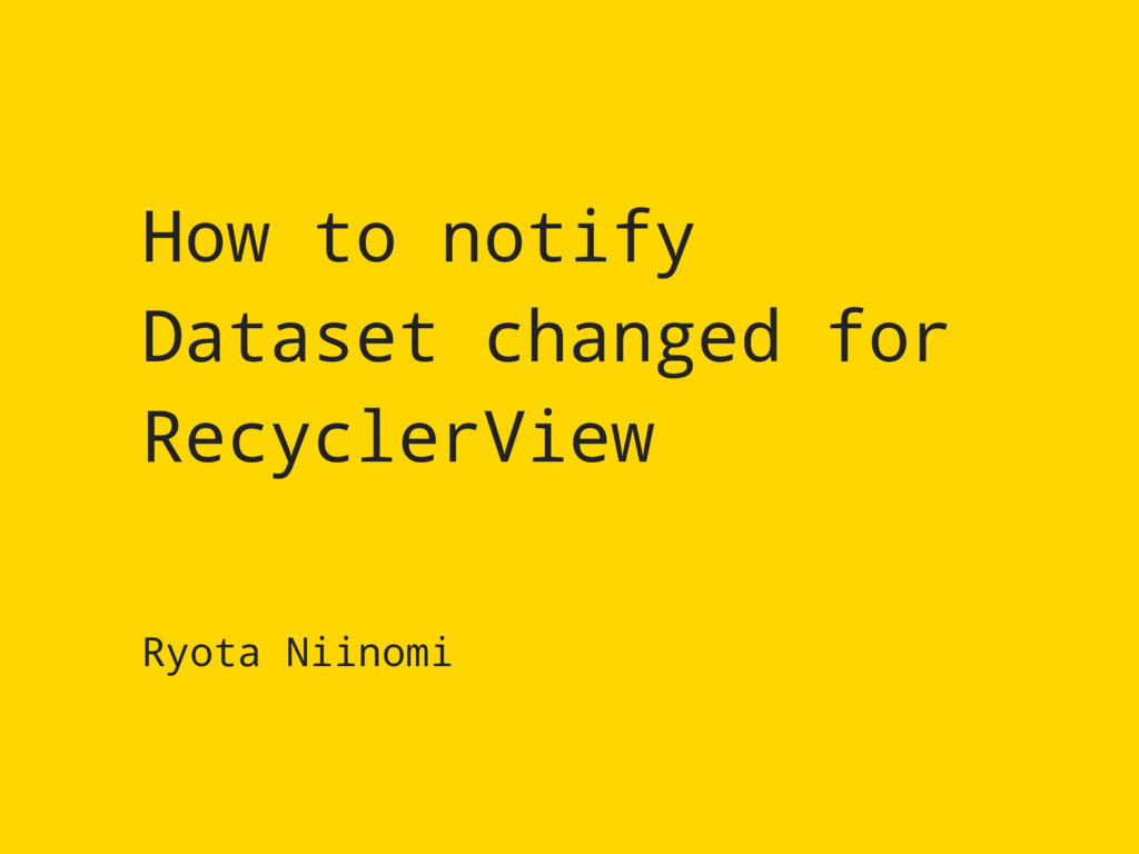 Ryota Niinomi How to notify Dataset changed for...
