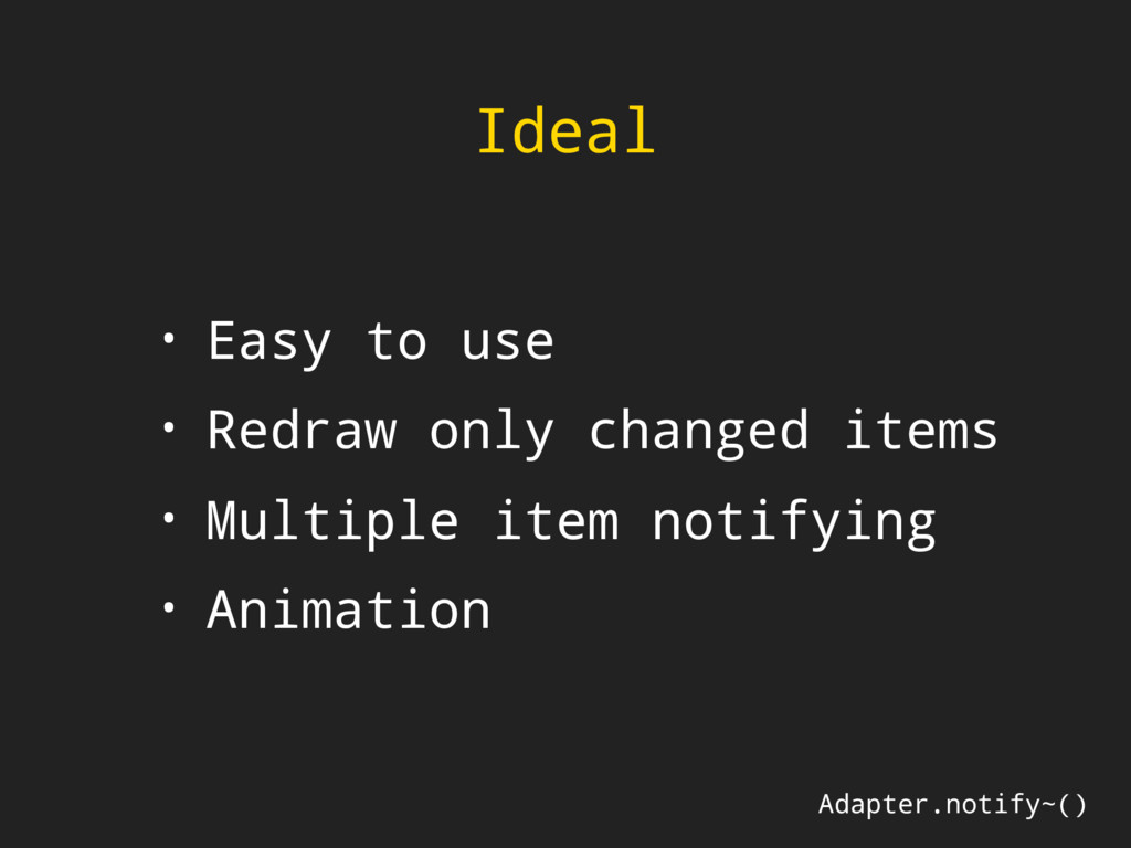 Ideal • Easy to use • Redraw only changed items...