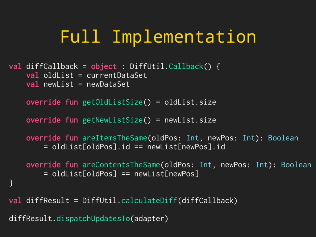 Full Implementation val diffCallback = object :...
