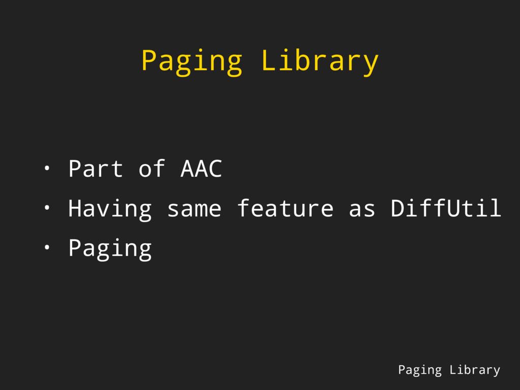 Paging Library Paging Library • Part of AAC • H...