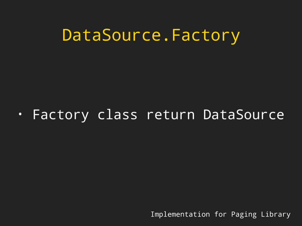 DataSource.Factory Implementation for Paging Li...