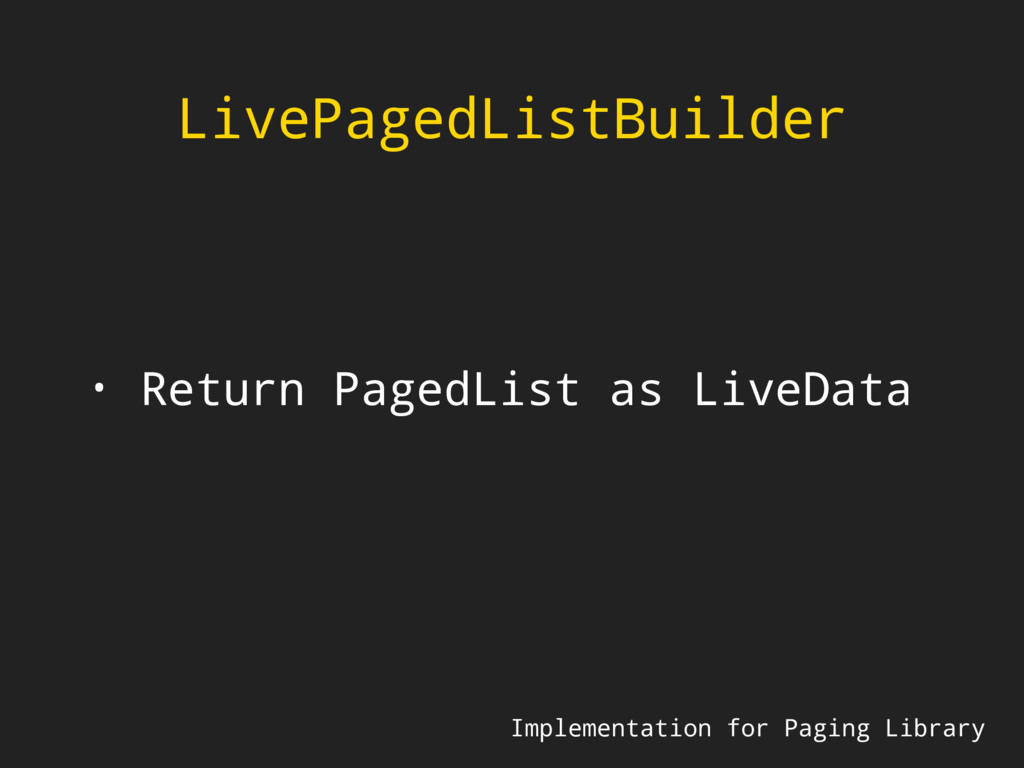 LivePagedListBuilder Implementation for Paging ...