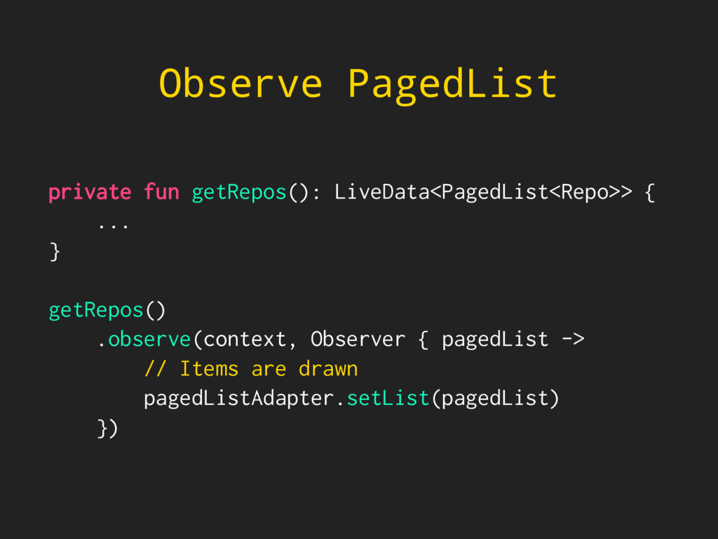 private fun getRepos(): LiveData<PagedList<Repo...