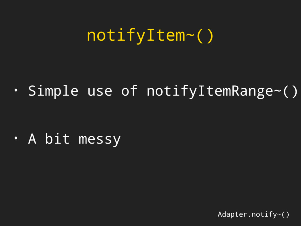 notifyItem~() • Simple use of notifyItemRange~(...