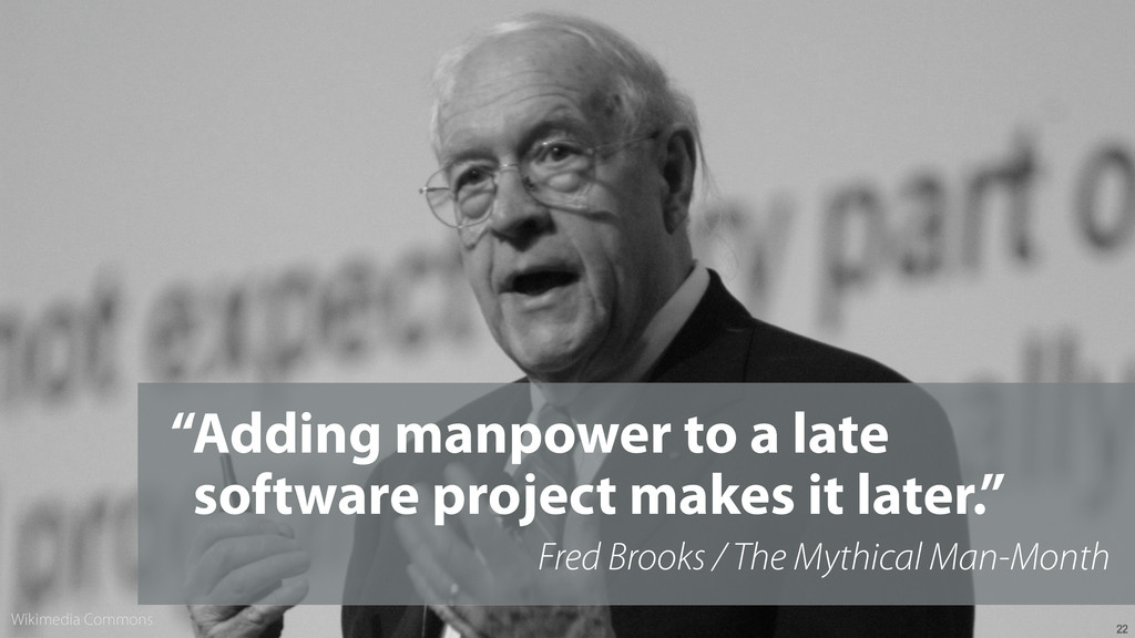 """22 """"Adding manpower to a late software project ..."""