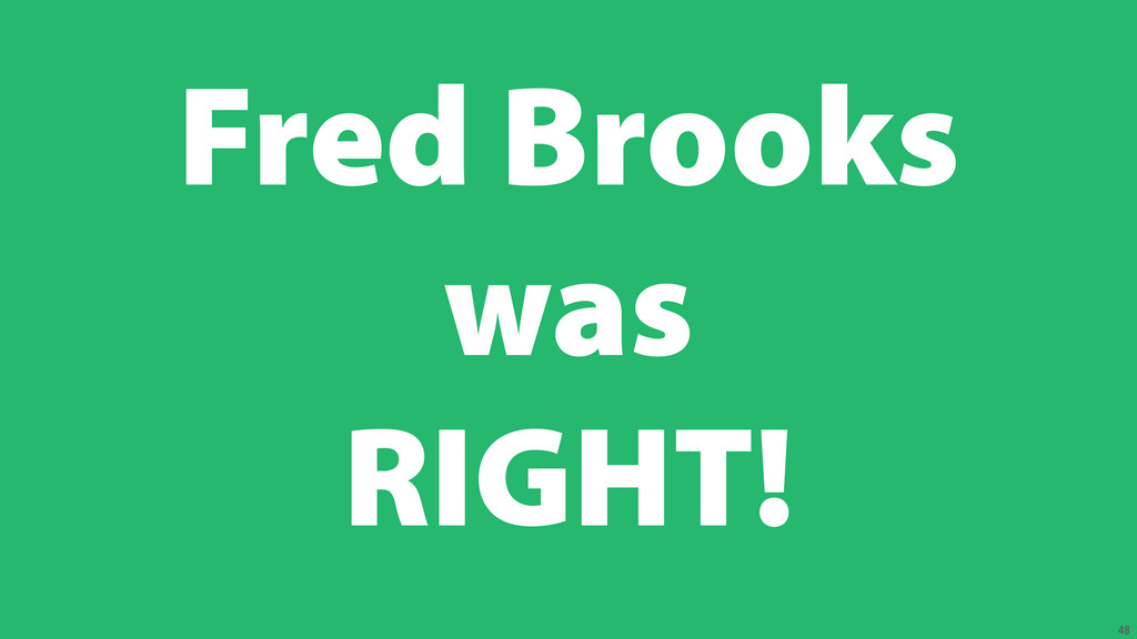 48 Fred Brooks was RIGHT!