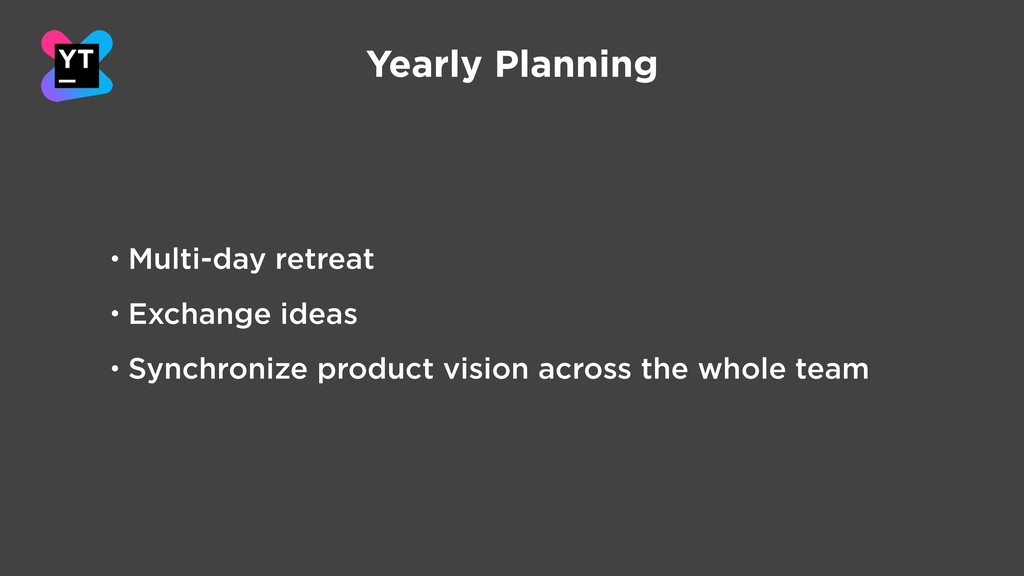 Yearly Planning • Multi-day retreat • Exchange ...
