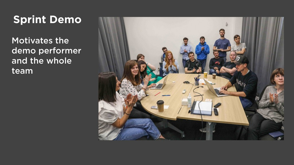Sprint Demo Motivates the demo performer and th...