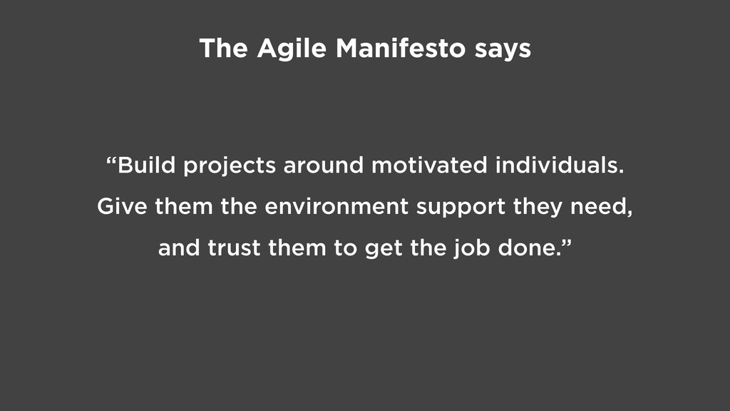 """The Agile Manifesto says """"Build projects around..."""