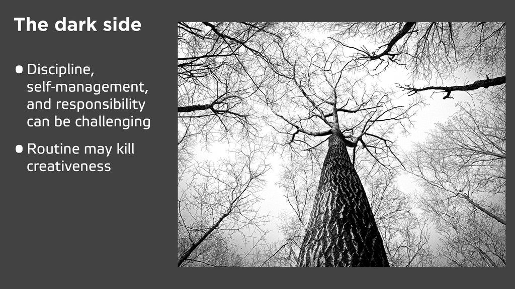 The dark side • Discipline, self-management, an...