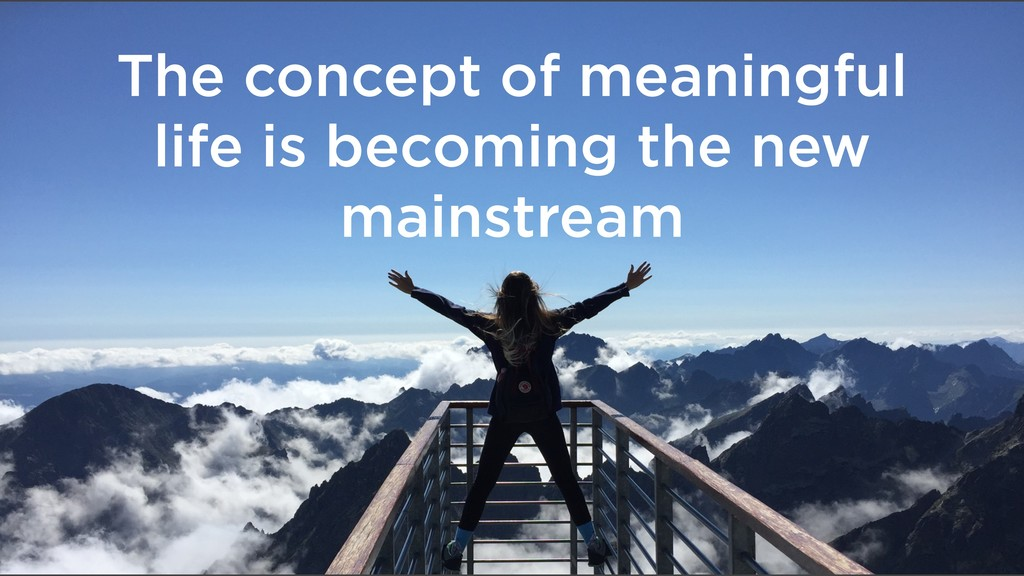 The concept of meaningful life is becoming the ...