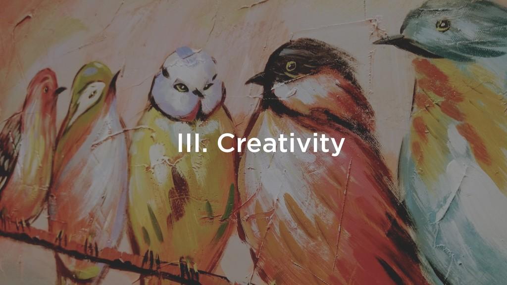III. Creativity
