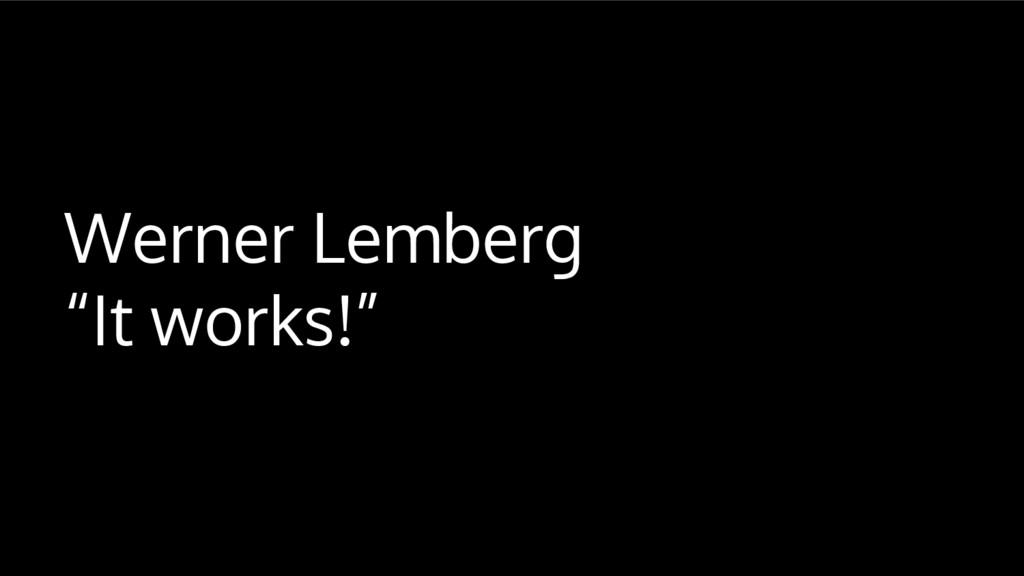 """Werner Lemberg """"It works!"""""""