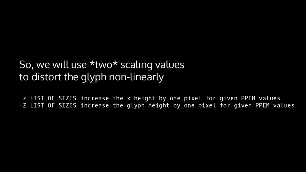 So, we will use *two* scaling values to distort...