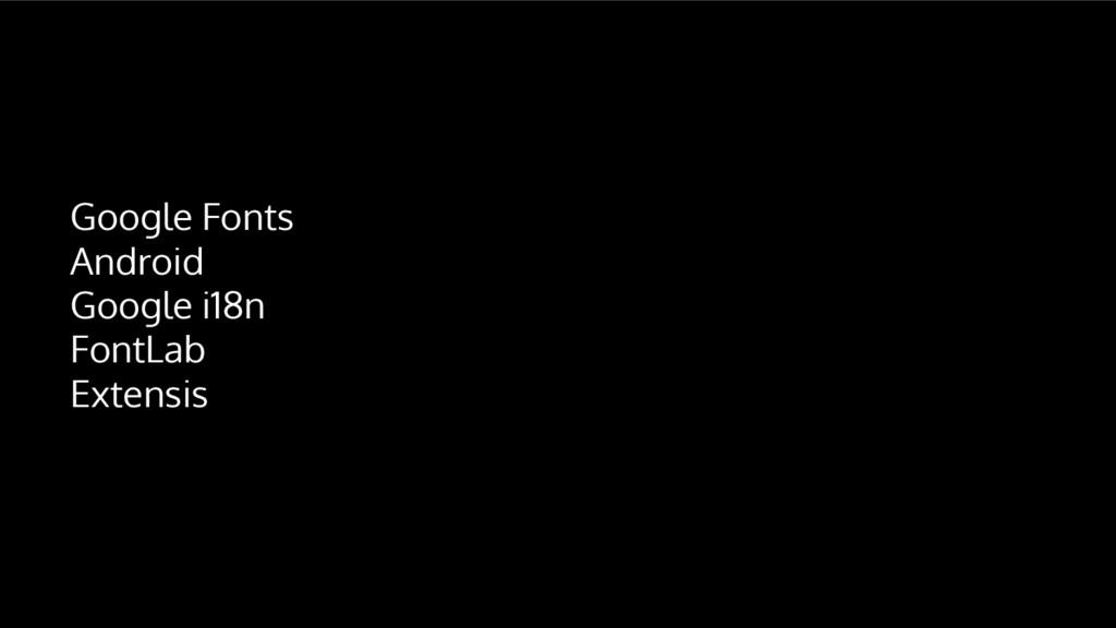 Google Fonts Android Google i18n FontLab Extens...