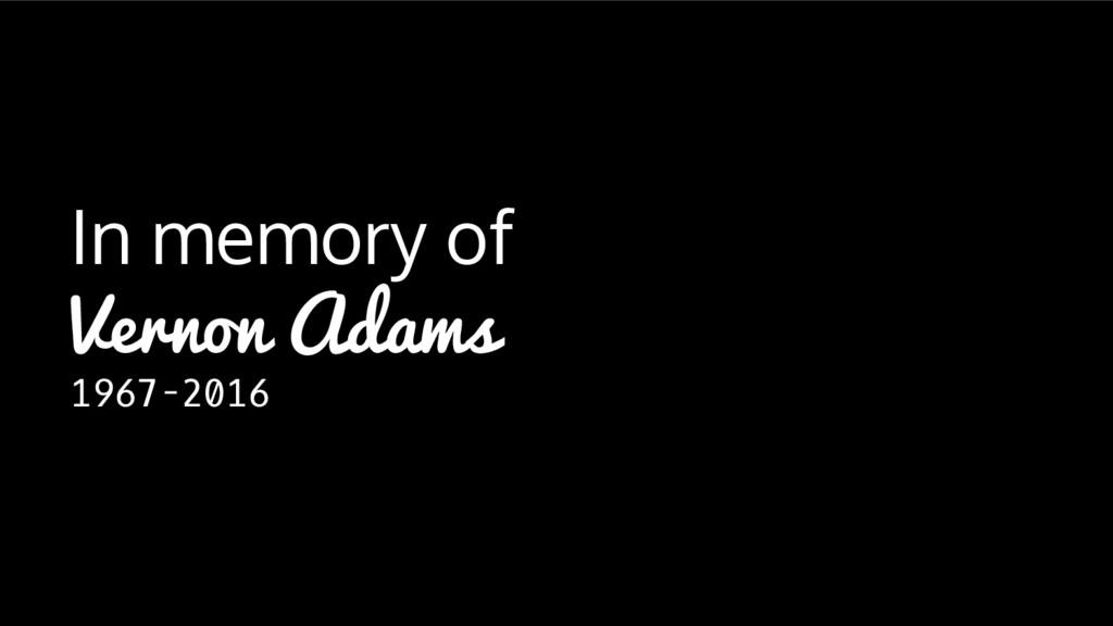 In memory of Vernon Adams 1967-2016