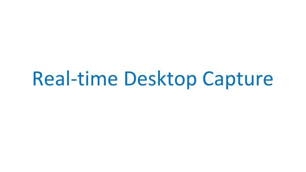 Real-time Desktop Capture