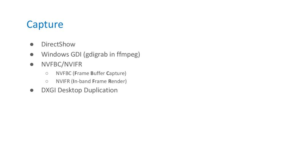 Capture ● DirectShow ● Windows GDI (gdigrab in ...