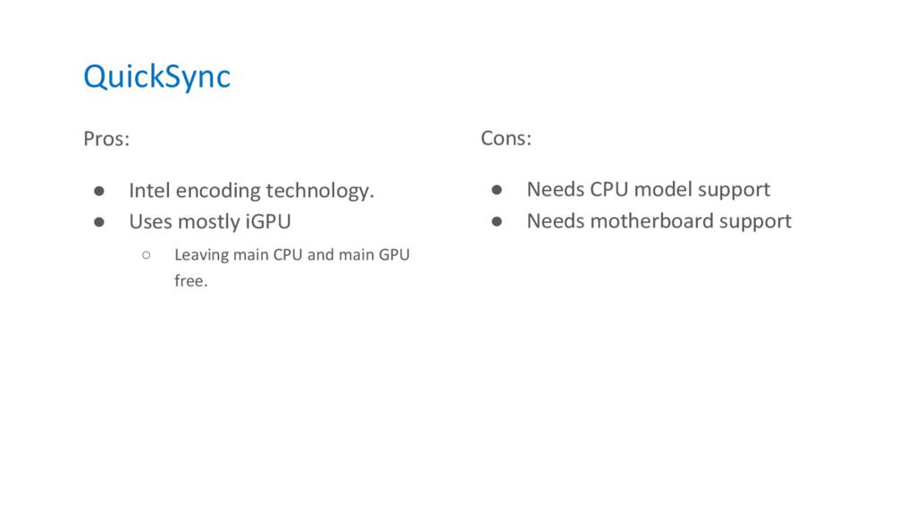 QuickSync Pros: ● Intel encoding technology. ● ...