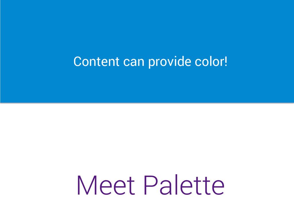 Content can provide color! Meet Palette