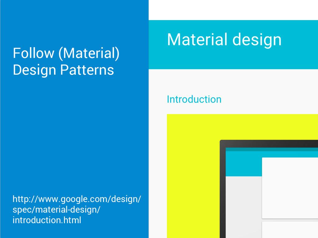 Follow (Material) Design Patterns http://www.go...
