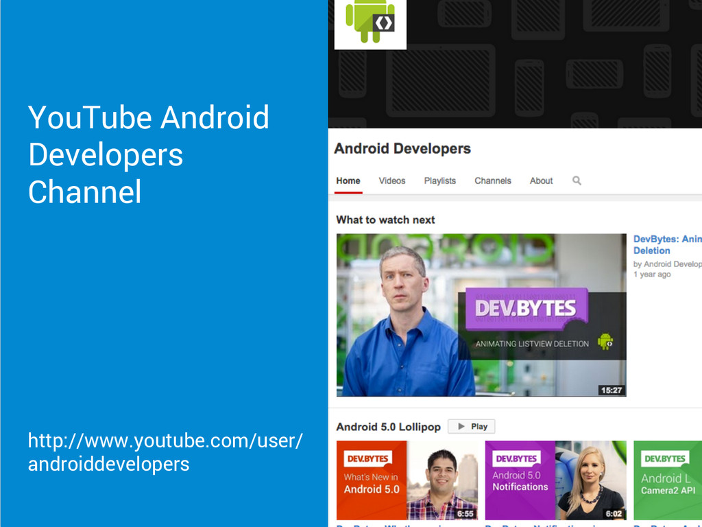 YouTube Android Developers Channel http://www.y...