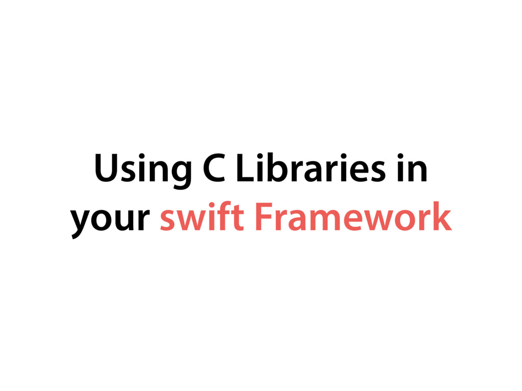 Using C Libraries in your swift Framework
