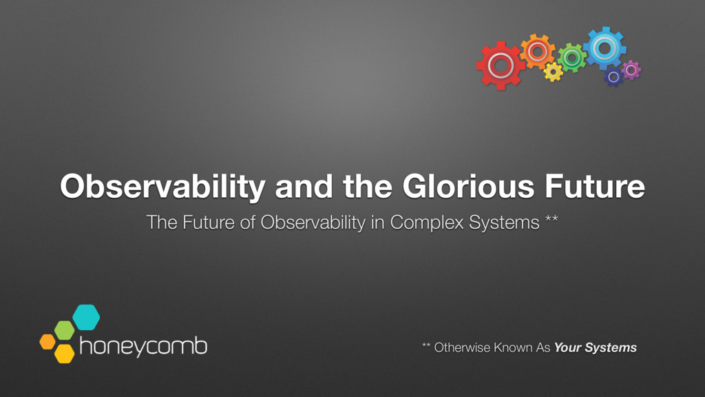 Observability and the Glorious Future The Futur...