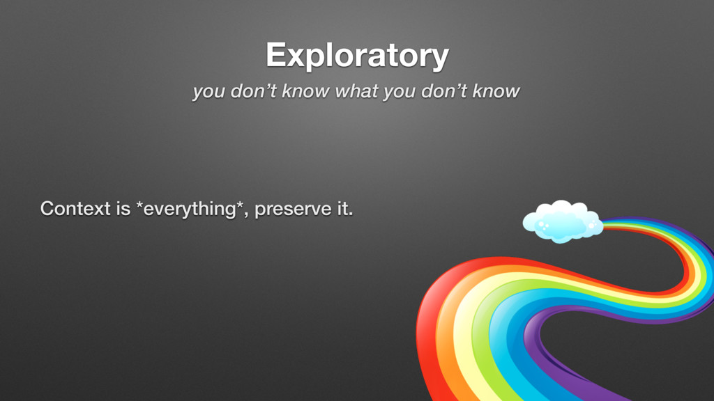 Exploratory you don't know what you don't know ...
