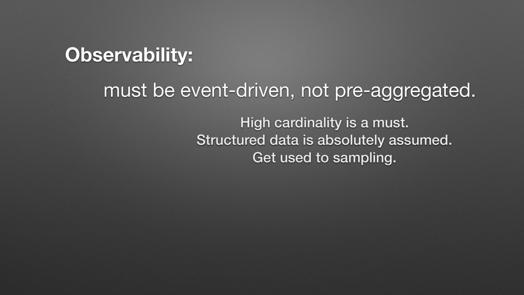 must be event-driven, not pre-aggregated. Obser...