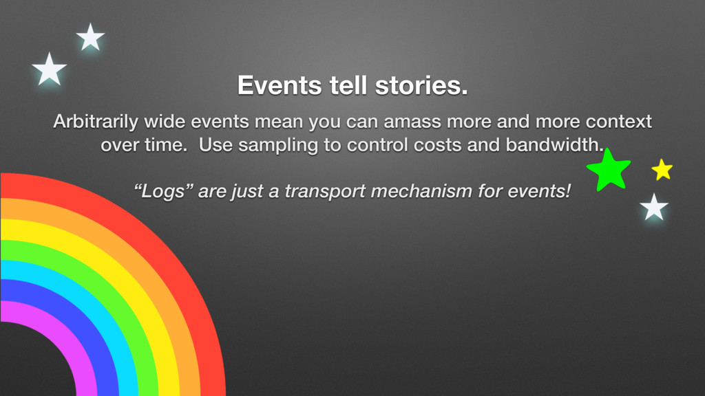 Events tell stories. Arbitrarily wide events me...