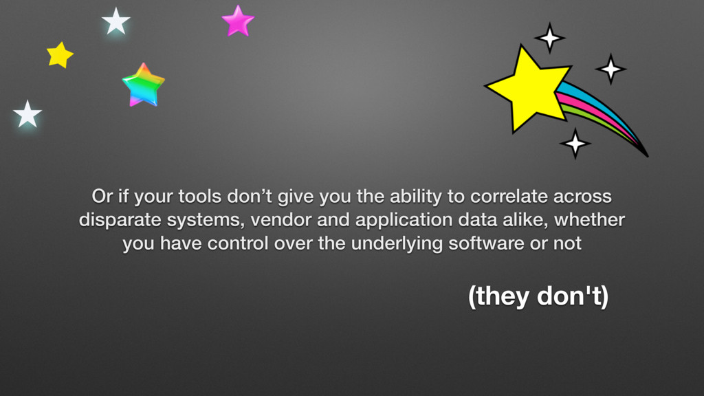 Or if your tools don't give you the ability to ...
