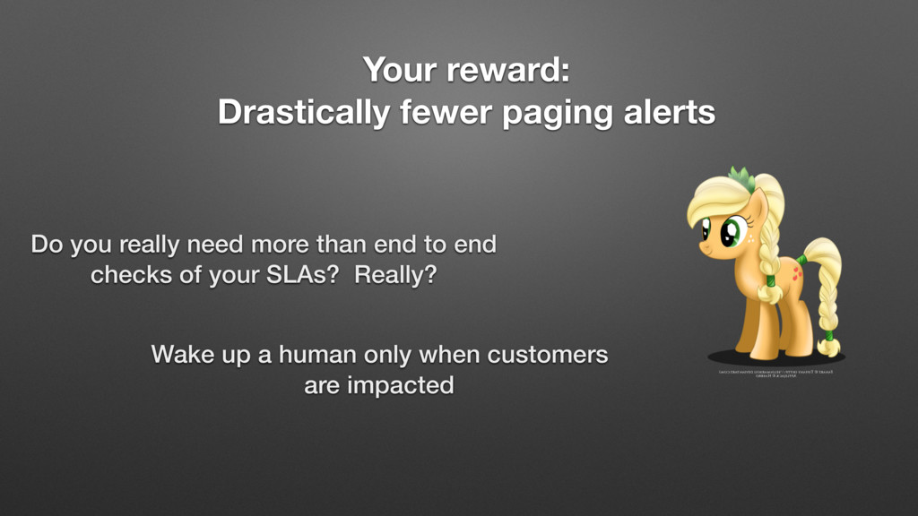 Your reward: Drastically fewer paging alerts Do...