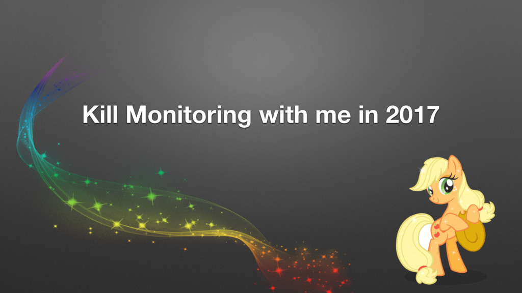 Kill Monitoring with me in 2017