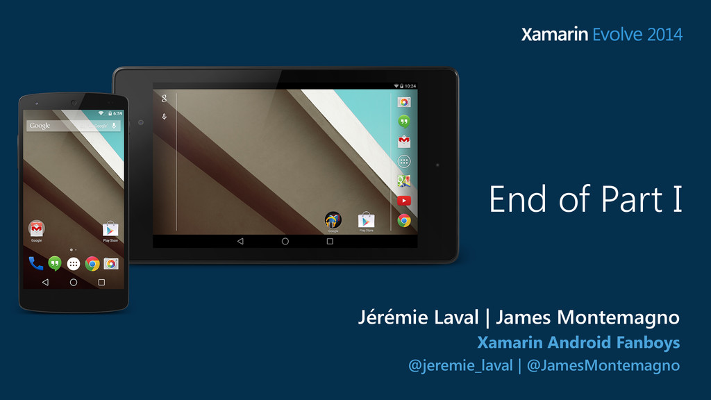 End of Part I Xamarin Android Fanboys @jeremie_...