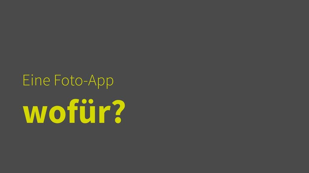 Eine Foto-App   wofür?
