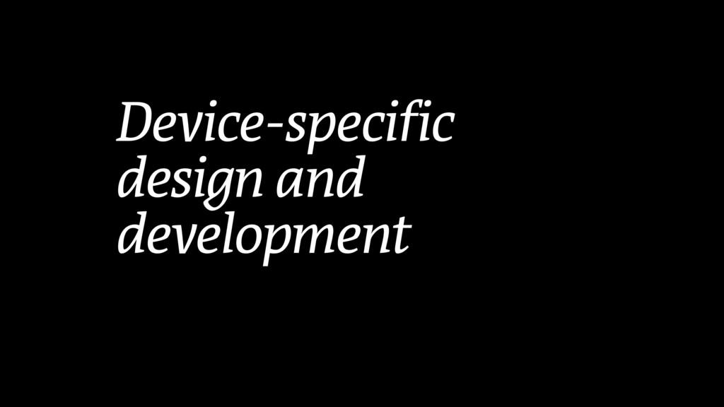 Device-specific  design and development