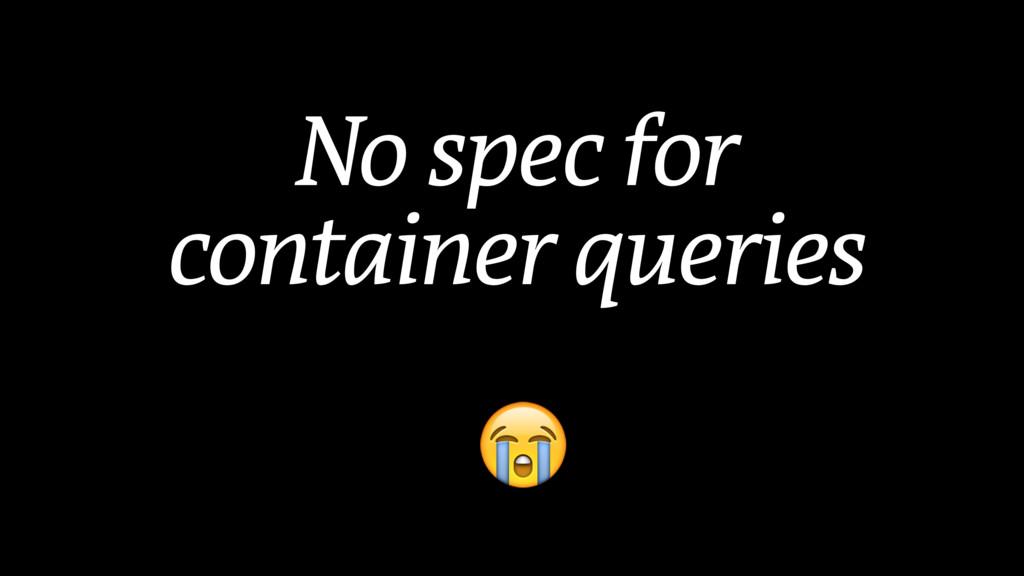 No spec for container queries