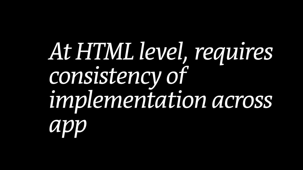 At HTML level, requires consistency of implemen...