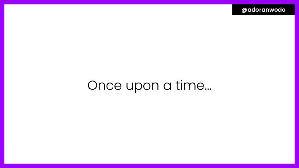 Once upon a time... @adoranwodo