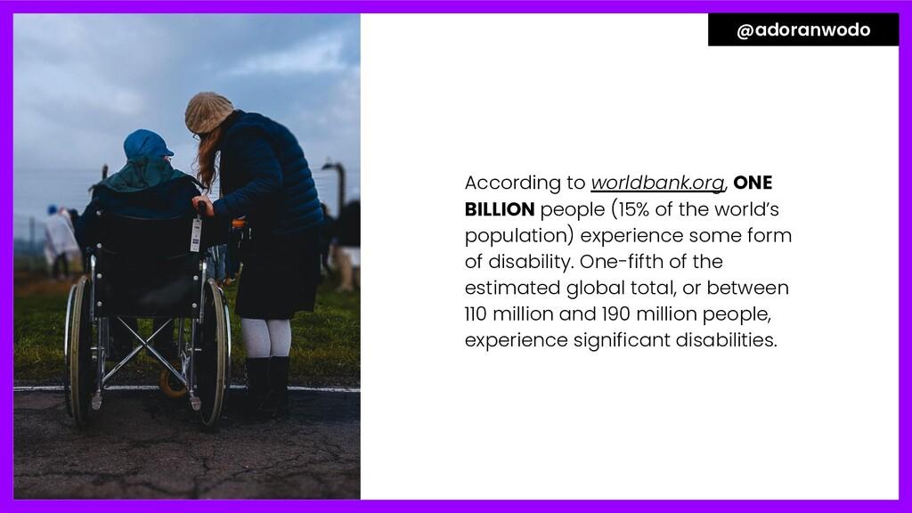According to worldbank.org, ONE BILLION people ...