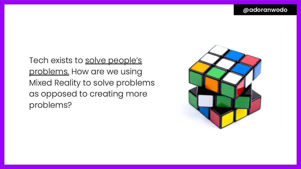 Tech exists to solve people's problems. How are...