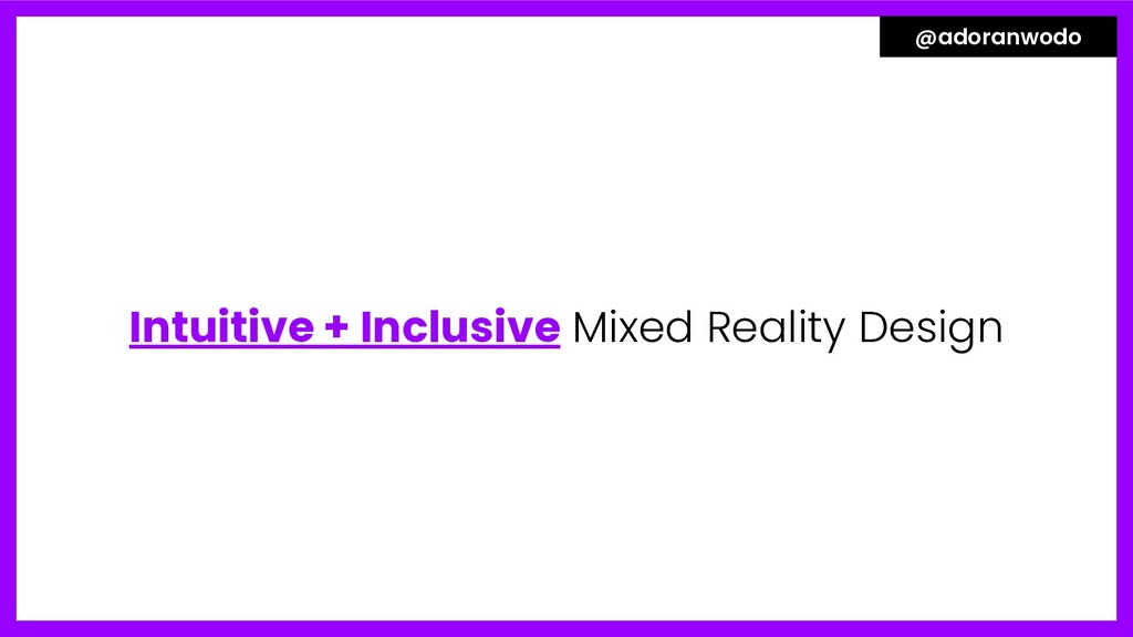 Intuitive + Inclusive Mixed Reality Design @ado...