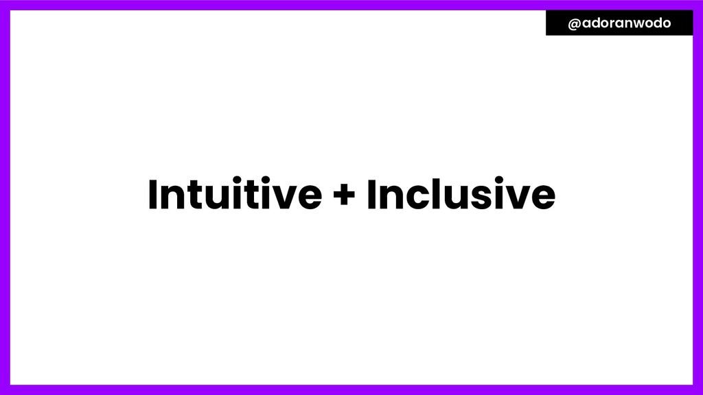 Intuitive + Inclusive @adoranwodo