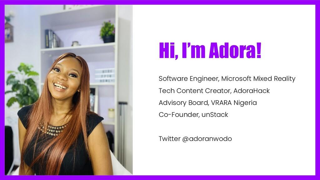 Hi, I'm Adora! Software Engineer, Microsoft Mix...