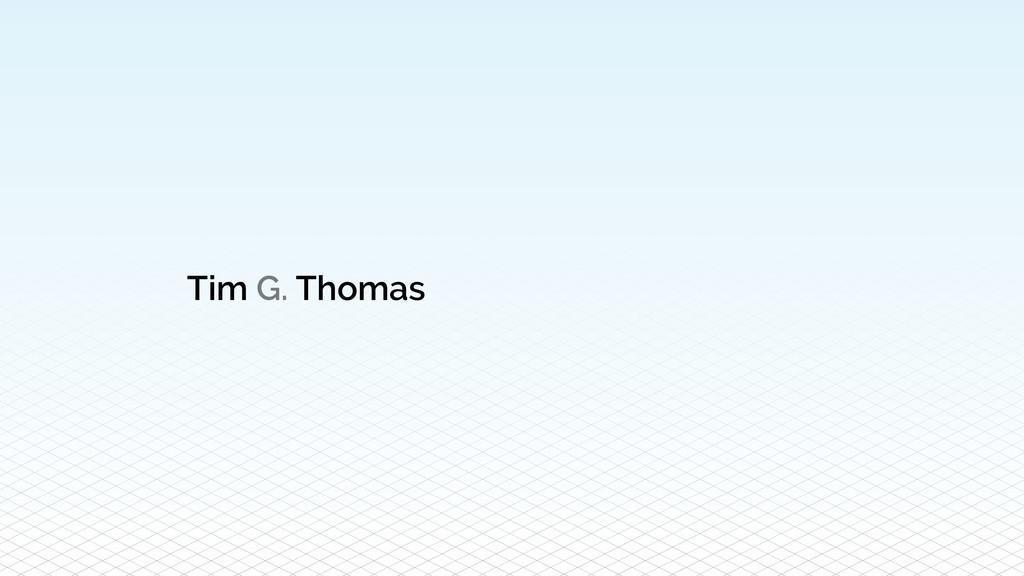 Tim G. Thomas