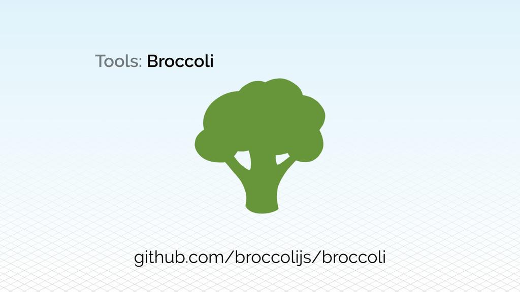 Tools: Broccoli github.com/broccolijs/broccoli
