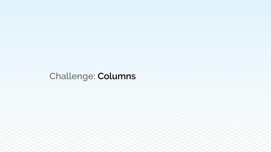 Challenge: Columns