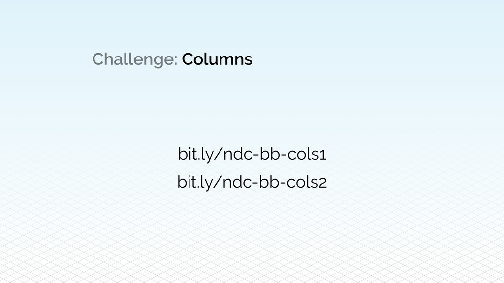 Challenge: Columns bit.ly/ndc-bb-cols1 bit.ly/n...