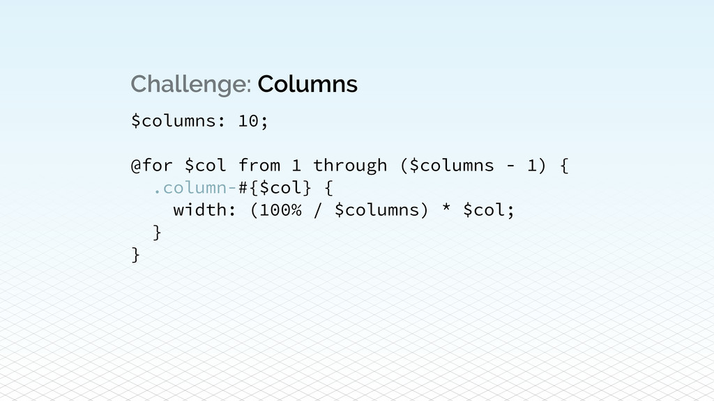 Challenge: Columns $columns: 10; ! @for $col fr...